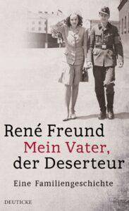 René Freund - Mein Vater, der Deserteur