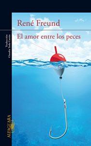 René Freund - El amor entre los peces