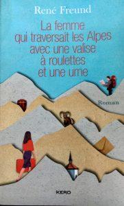 René Freund - La femme qui traversait les Alpes avec une valise à roulettes et une urne